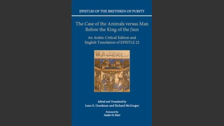 Epistles of the Brethren of Purity The Case of the Animals versus Man Before the King of the Jinn