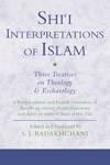 Shi'i Interpretations of Islam: Three Treatises on Islamic Theology and Eschatology, by Nasir al-Din Tusi