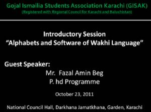 History of Wakhi People and Alphabets - presentation by Fazal Amin Beg