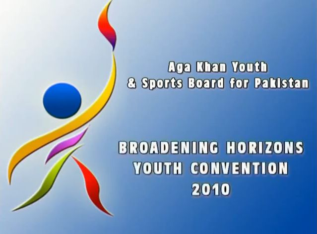 Aga Khan Youth & Sports Board for Pakistan: Broadening Horizons Youth Convention