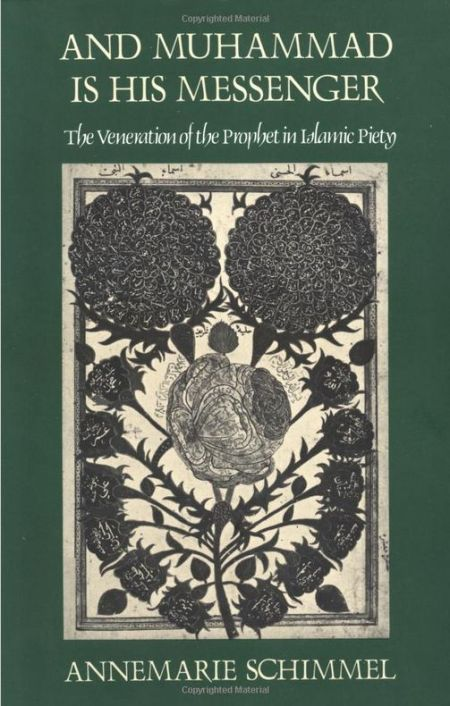 Annemarie Schimmel: And Muhammad Is His Messenger: The Veneration of the Prophet in Islamic Piety