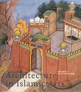 Treasures of the Aga Khan Museum: Architecture in islamic Arts - Singapore; Kuala Lumpur, Malaysia; St. Petersburg, Russia