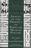 Ali S. Asani: Celebrating Muhammad: Images of the Prophet in Popular Muslim Poetry