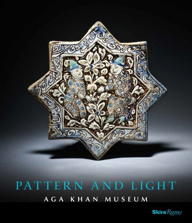 Pattern and Light - The Aga Khan Museum: by Philip Jodidio, Ruba Kana'an, Assadullah Melikian-Chirvani and Luis Monreal.