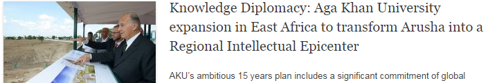 Knowledge Diplomacy: Aga Khan University expansion in East Africa to transform Arusha into a Regional Intellectual Epicenter
