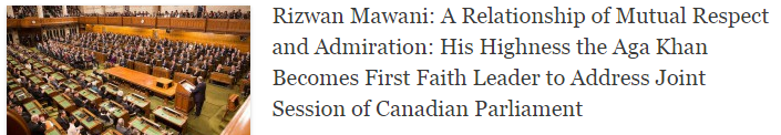 Rizwan Mawani: A Relationship of Mutual Respect and Admiration: His Highness the Aga Khan Becomes First Faith Leader to Address Joint Session of Canadian Parliament