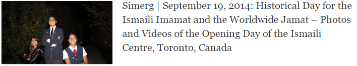 Simerg | September 19, 2014: Historical Day for the Ismaili Imamat and the Worldwide Jamat – Photos and Videos of the Opening Day of the Ismaili Centre, Toronto, Canada