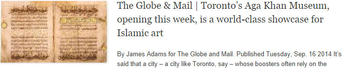 The Globe & Mail | Toronto's Aga Khan Museum, opening this week, is a world-class showcase for Islamic art