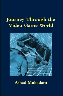 Ashad Mukadam's new book: Journey Through the Video Game World