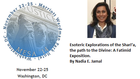 Esoteric Explorations of the Sharī'a, the path to the Divine: A Fatimid Exposition - Nadia Eboo-Jamal's Presentation at MESA 2014 Conference, Washington, DC