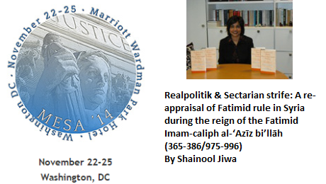 Realpolitik & Sectarian strife: A re-appraisal of Fatimid rule in Syria - Shainool Jiwa's Presentation at MESA 2014 Conference, Washington, DC