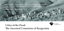 University of Central Asia - Cities of the Dead - The Ancestral Cemeteries of Kyrgyzstan