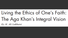 Living the Ethics of One's Faith: The Aga Khan's Integral Vision, By M. Ali Lakhani