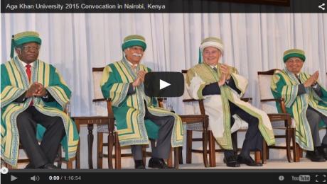 Video of Full Convocation Ceremony: Aga Khan University 2015 Convocation – Nairobi, Kenya