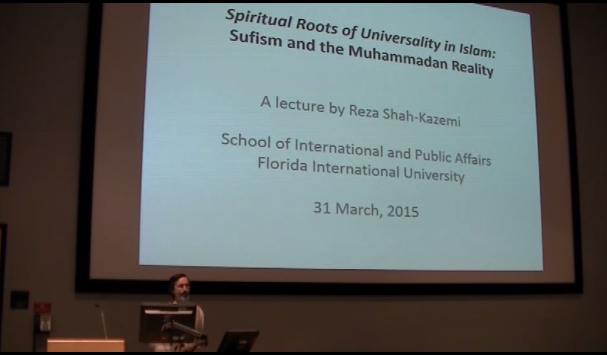 Spiritual Roots of Universality in Islam: Sufism and the Muhammadan Reality - Lecture by Reza Shah-Kazemi