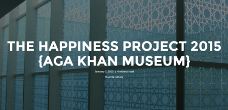 The Happiness Project 2015 (Aga Khan Museum)