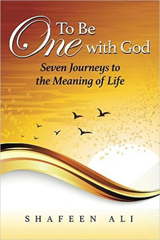 Shafeen Ali: To Be One with God: Seven Journeys to the Meaning of Life