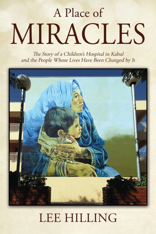 Ismaili Centre Toronto to hold Book Discussion with Lee Hilling, author of 'A Place of Miracles: The Story of a Children's Hospital in Kabul'