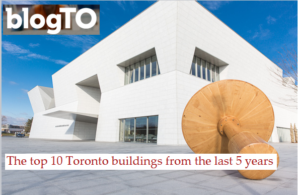 Blog TO - AKM - The top 10 Toronto buildings from the last 5 years