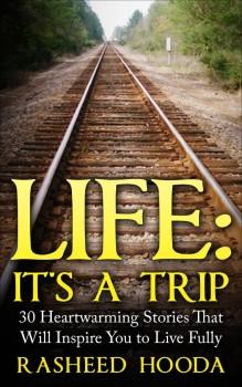 Life - It's a Trip - by Rasheed Hooda