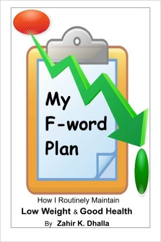Zahir K. Dhalla: My F-word Plan: How I Routinely Maintain Low Weight & Good Health