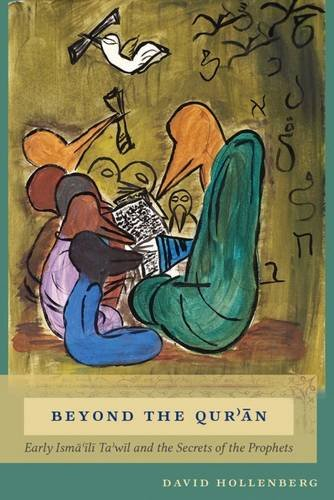 Beyond the Qur'ān Early Ismaili Ta'wil and the Secrets of the Prophets - David Hollenberg (Septembre 2016)