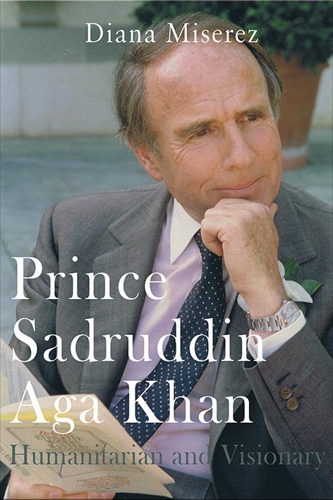 Prince Sadruddin Aga Khan: Humanitarian and Visionary by Diana Miserez