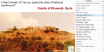 Correct answer of 'Can you guess this place of historical significance?' is: The castle of Khawabi, Syria