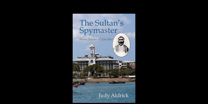 "Book Review by Zahir K. Dhalla: ""The Sultan's Spymaster: Peera Dewji of Zanzibar"""