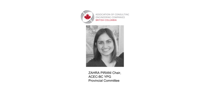 Zahra Pirani: Chair, Young Professionals Group, Association of Consulting Engineering Companies of British Columbia