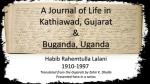 A Journal of Life in Kathiawad, Gujarat & Buganda, Uganda: Habib Rahemtulla Lalani - 1910-1997