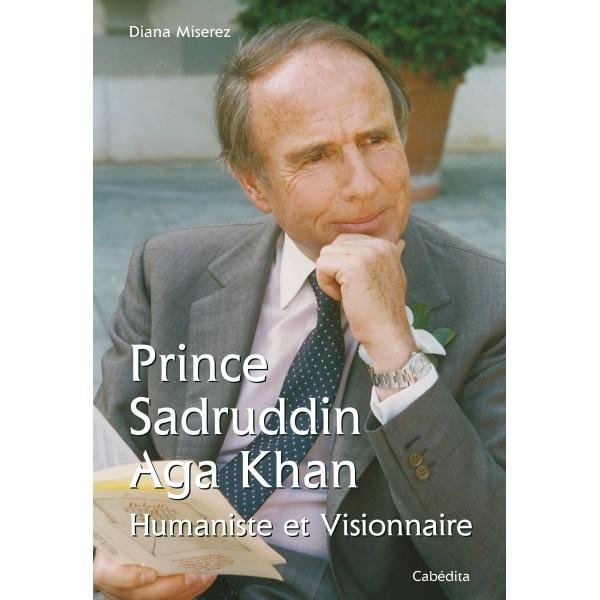 Prince Sadruddin Aga Khan: Humaniste et Visionnaire by Diana Miserez <br>Prince Sadruddin Aga Khan: Humanitarian and Visionary by Diana Miserez