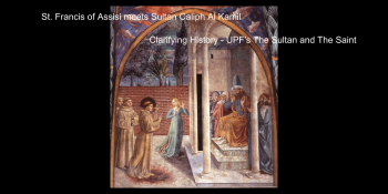 Clarifying History - UPF's The Sultan and The Saint
