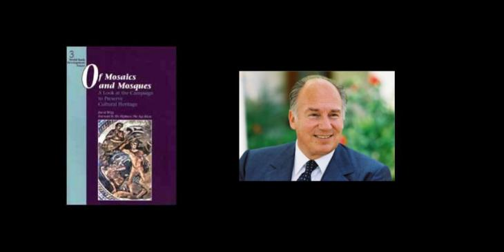 Foreword by His Highness the Aga Khan - Of Mosaics and Mosques: A look at the campaign to preserve cultural heritage