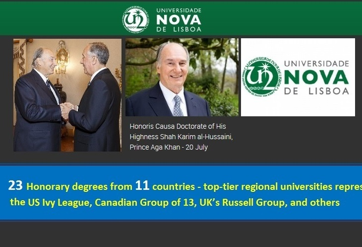 July 20th will mark the 2nd time His Highness has been awarded an honorary degree from Portugal making it the 24th time His Highness has been honored by various universities from around the world. Left image: May 11, 2016: President of the Portuguese Republic, Marcelo Nuno Duarte Rebelo de Sousa receives His Highness Prince Karim Aga Khan, Imam of the Shia Ismaili Muslims and Founder and Chairman of the Aga Khan Development Network (AKDN). Centre image: Recent portrait of His Highness Prince Karim Aga Khan, 49th hereditary Imam of the Shia Ismaili Muslims. Right image: Logo of the Universidade NOVA de Lisboa