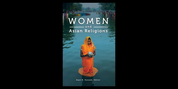 Women and Asian Religions by Zayn R. Kassam, Editor