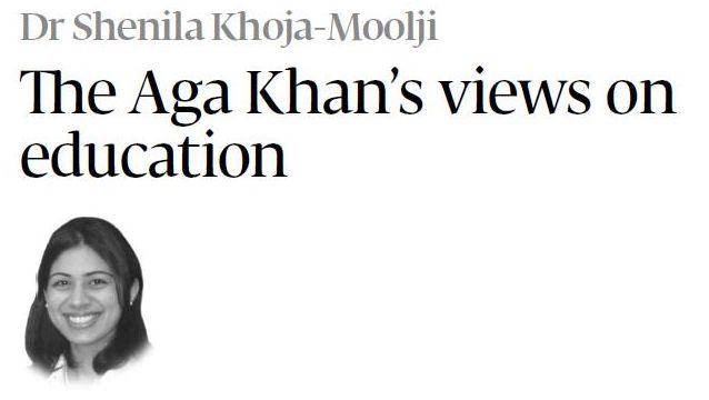 Dr Shenila Khoja-Moolji: The Aga Khan's views on education