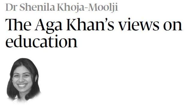 Dr Shenila Khoja-Moolji: The Aga Khan's views on education