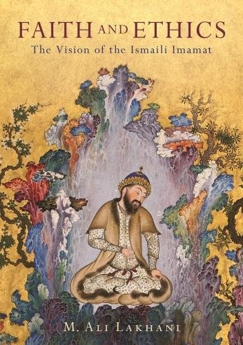 New Book Alert: Faith and Ethics: The Vision of the Ismaili Imamat, by M. Ali Lakhani