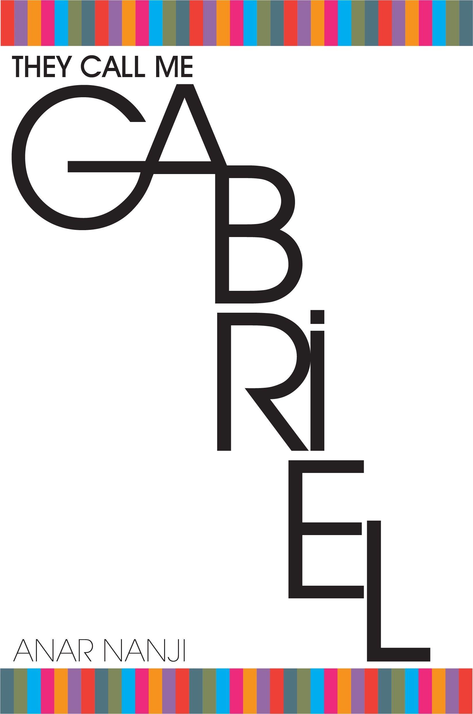 New Book Alert: Anar Nanji's: They Call Me Gabriel