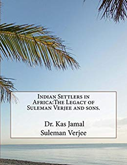 """Indian Settlers in Africa: The Legacy of Suleman Verjee and Sons"", by Dr. Kas Jamal"