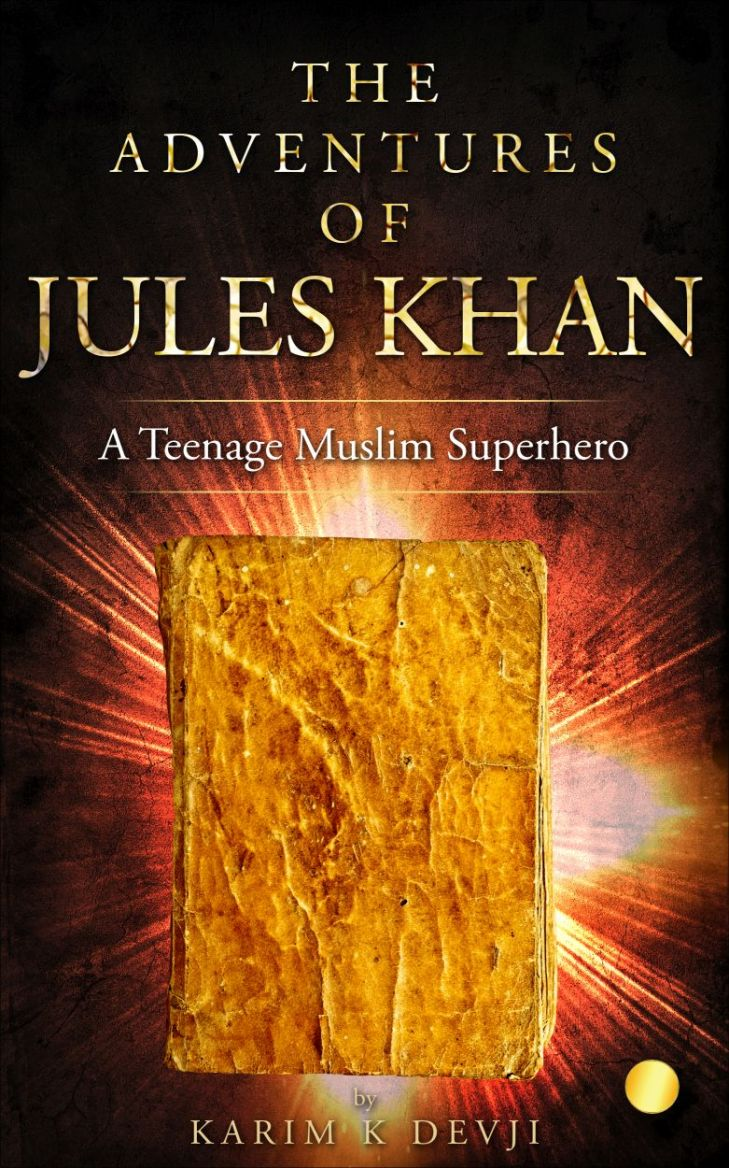 The Adventures of Jules Khan: A Teenage Muslim Superhero eBook: Karim Kassamali Devji