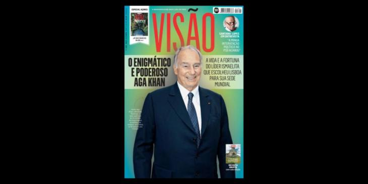 Visao (Vision) Magazine Portugal features extensive article on His Highness the Aga Khan