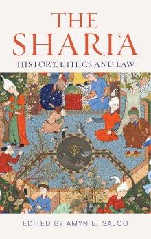 The Shari'a: History, Ethics and Law (Institute of Ismaili Studies: Muslim Heritage): Amyn B. Sajoo
