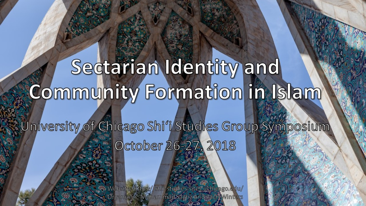 UChicago Shi'i Studies Group Symposium: Sectarian Identity and Community Formation in Islam- Oct 26-27, 2018