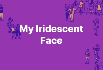 my iridescent face