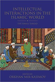 Intellectual Interactions in the Islamic World: The Ismaili Thread (Shi'i Heritage Series)