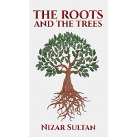 The Roots and the Trees by Nizar Sultan